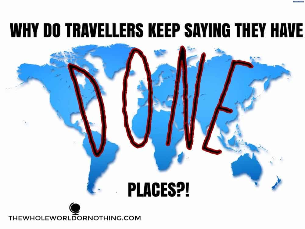 world map with text overlay why do travellers keep saying they have done places