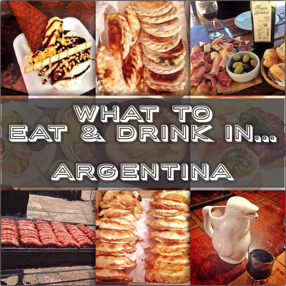 delicious foods with text overlay what to eat and drink in Argentina