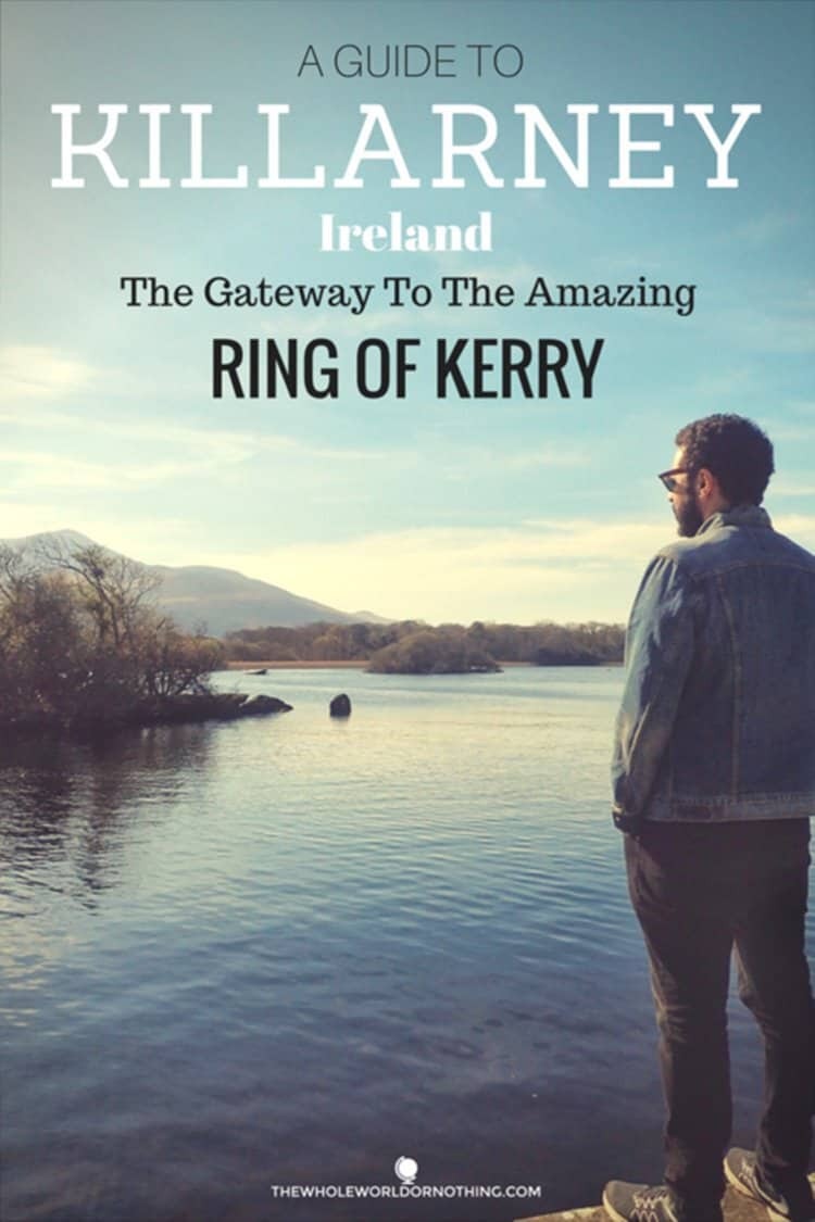 James on a lake with text overlay A GUIDE TO KILLARNEY, IRELAND THE GATEWAY TO THE AMAZING RING OF KERRY