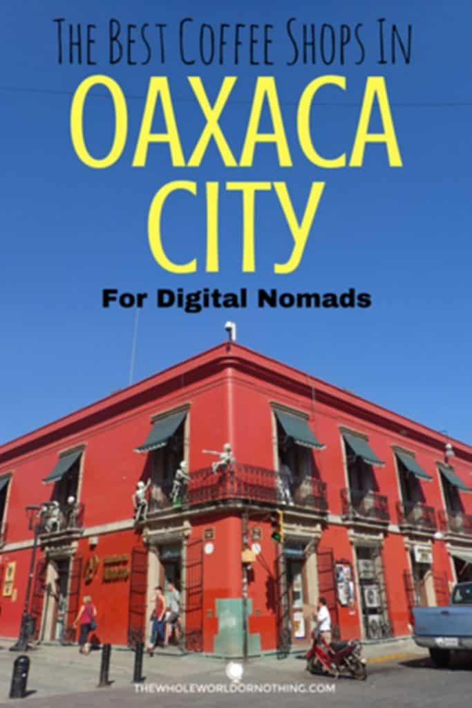 building with text overlay THE BEST coffee shops in oaxaca city FOR DIGITAL NOMADS